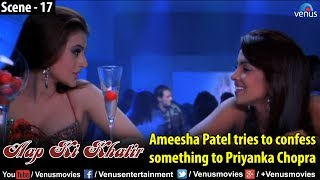 Amisha Patel tries to confess something to Priyanka Chopra (Aap Ki Khatir)