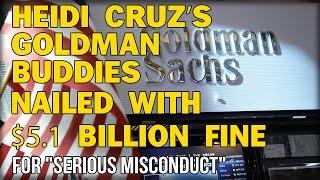 "HEIDI CRUZ'S GOLDMAN BUDDIES NAILED WITH $5.1 BILLION FINE FOR ""SERIOUS MISCONDUCT"""