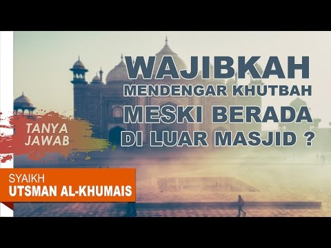 Berada di Luar Masjid Ketika Shalat Jumat Karena Terlambat, Apakah Harus Diam Mendengar Khutbah?