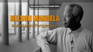 Nelson Mandela: An Islamic Perspective | Must Watch