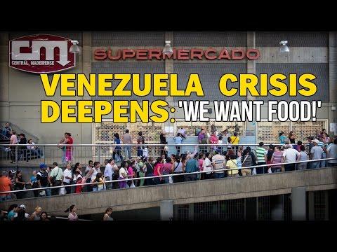 VENEZUELA CRISIS DEEPENS: 'WE WANT FOOD!'