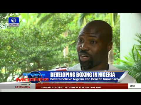 Sport This Morning: Developing Boxing In Nigeria 24/08/15 Pt 2