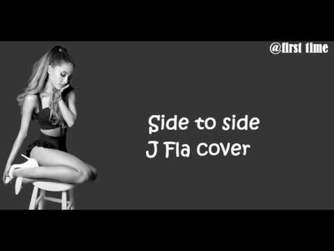 Ariana Grande- Side to side ft. Nicki Minaj ( J Fla cover) [ lyrics]