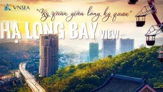 Vì sao nên đầu tư Hạ Long Bay View - VNSEA VIỆT NAM - 09 7170 8998