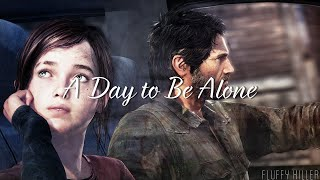 GMV | The Last Of Us |  A Day to Be Alone