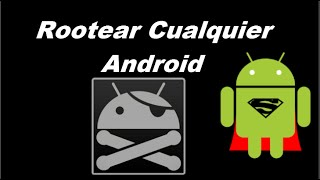 Rootear Cualquier Android ***ROT***