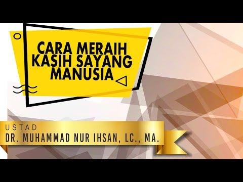 Meraih Kasih Sayang Manusia -  Ustadz Dr. Muhammad Nur Ihsan, MA