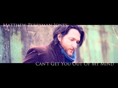Matthew Perryman Jones - I Cant Get You Out Of My Mind