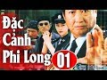 Đặc Cảnh Phi Long - Tập 1 | Phim Hành Động Trung Quốc Hay Nhất 2018 - Thuyết Minh