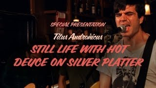 Watch Titus Andronicus Still Life With Hot Deuce On Silver Platter video