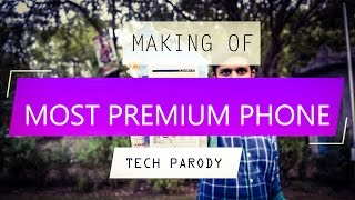 (MAKING OF) Most Premium Smartphone (TECH PARODY)
