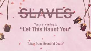 Slaves - Let This Haunt You