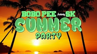 BOBO PEE FT. SK - SUMMER PARTY. (OFFICIAL MUSIC VIDEO)