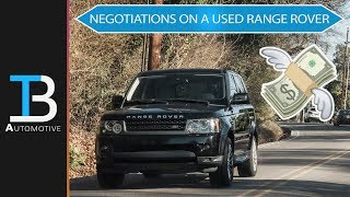 Negotiations on a Used Range Rover - How to Find a GOOD Used Range Rover: Part 3