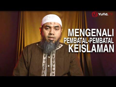 Serial Aqidah Islam (46): Pentingnya Mengenal Pembatal-Pembatal Keislaman - Ustadz Afifi Abdul Wadud
