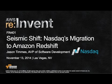 AWS re:Invent 2014 | (FIN401) Seismic Shift: Nasdaq's Migration to Amazon Redshift
