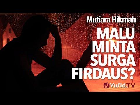 Mutiara Hikmah: Malu Minta Surga Firdaus? - Ustadz DR Firanda Andirja, MA.