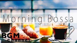Morning Bossa Nova Music - Relaxing Cafe Music - Unwind Jazz Music