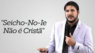 """""""Seicho-No-Ie Não é Cristã"""" - Herley Rocha"""