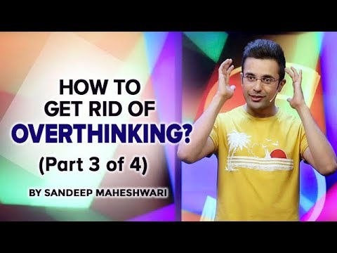 How to get rid of Overthinking? By Sandeep Maheshwari (Part 3 of 4)