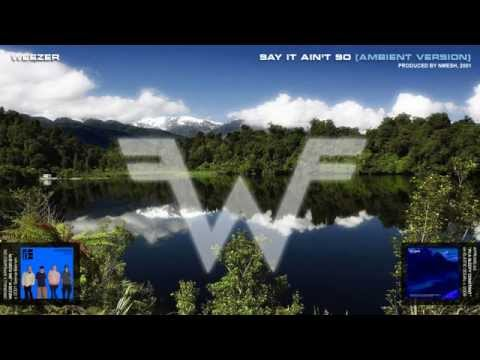 Weezer - Say It Ain't So (Ambient Version)