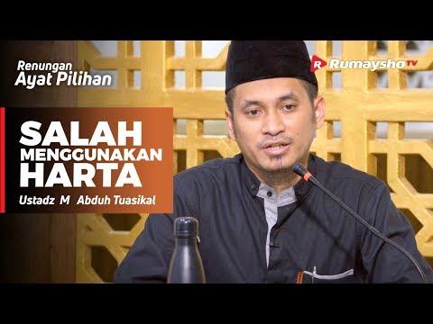 Renungan Ayat Pilihan : Salah Menggunakan Harta  - Ustadz M Abduh Tuasikal