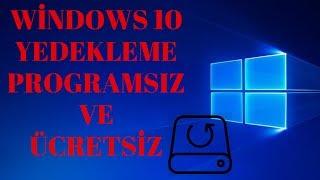 Windows 10 Yedekleme Yedek Alma ve Geri Yükleme Ücretsiz ve Programsız!