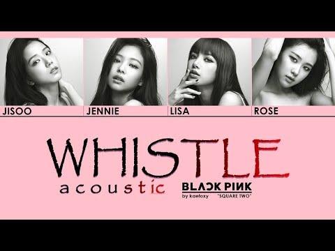BLACKPINK (블랙핑크) - WHISTLE Acoustic Lyrics