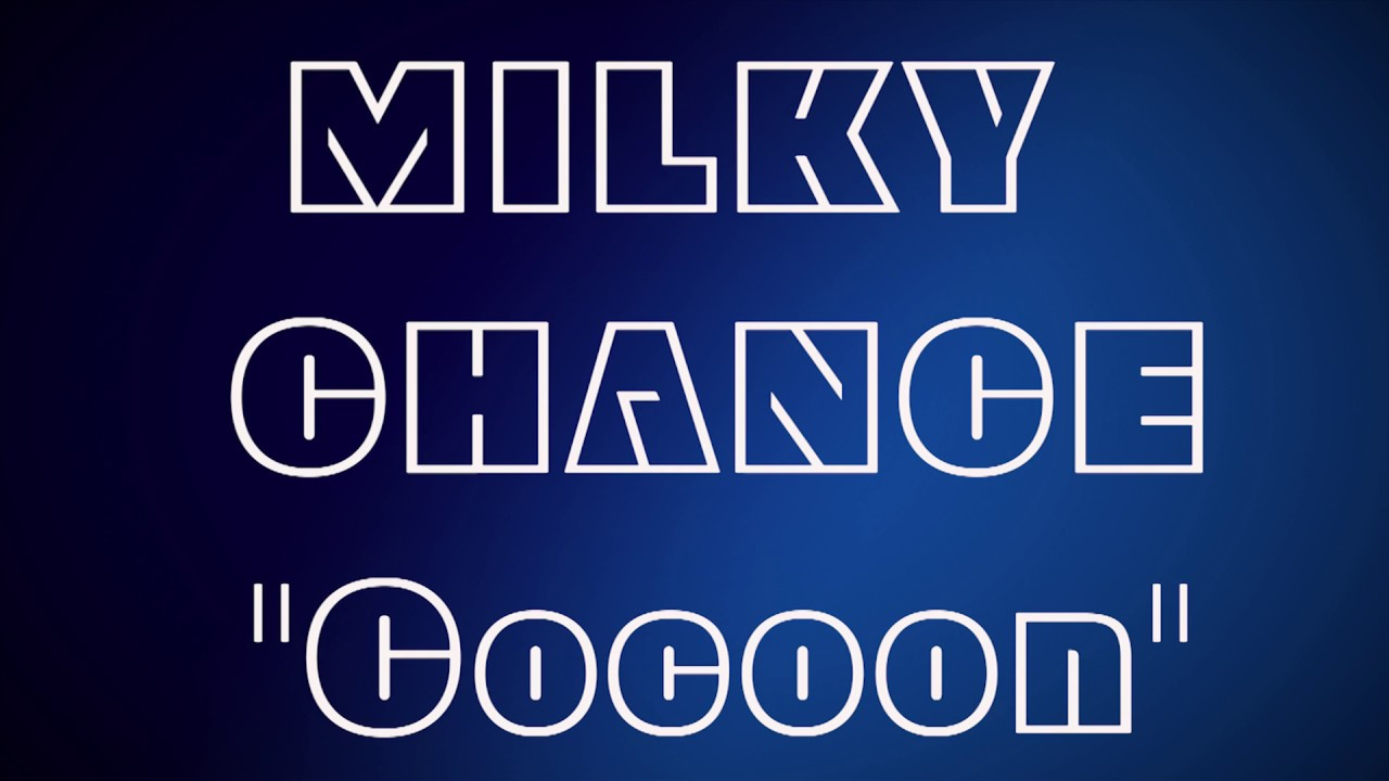 Milky chance cocoon