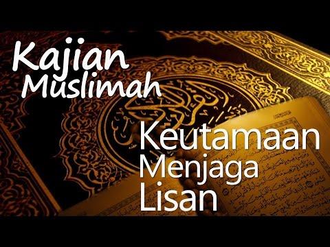 Kajian Muslimah : Keutamaan Menjaga Lisan - Ustadz Zaid Susanto, Lc