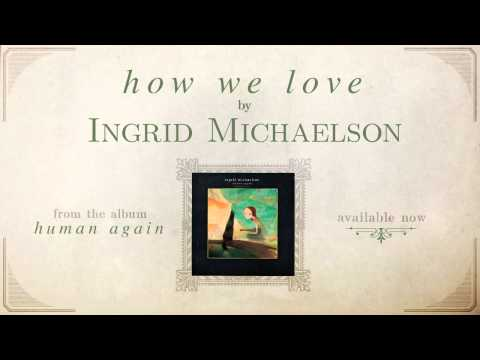 Ingrid Michaelson - How We Love
