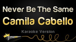 Download Lagu Camila Cabello - Never Be The Same (Karaoke Version) Gratis STAFABAND
