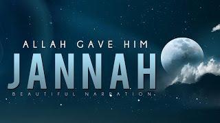 Allah Gave Him Jannah [Beautiful Narration]