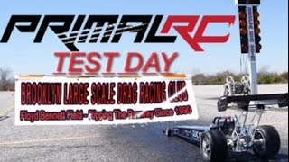 TEST DAY PRIMAL RC QUICKSILVER 1/5TH DRAGSTER AND BROOKLYN LARGE SCALE RC