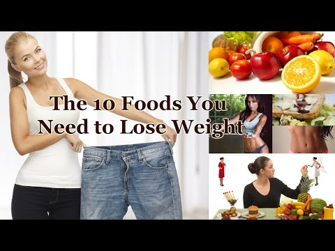 The 10 Foods You Need to Lose Weight | Top 10 Best Foods To Lose Weight |
