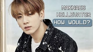 How Would MAKNAES sing Hellevator by STRAY KIDS?