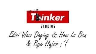 Life At Thinker: Edisi Wow Daging & How La Ben & Bye Hajar ;'(