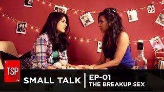 TSP | Small Talk EP-01 | The Break-Up Sex |