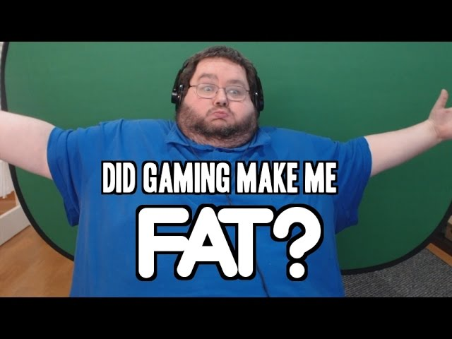 Gaming made me FAT?