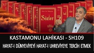 Prof. Dr. Şener Dilek - Kastamonu Lahikası - Sh109 - Hayat-ı Dünyeviyeyi, Uhreviyeye Tercih Etmek