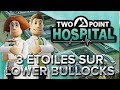 Two Point Hospital #9 : 3 étoiles sur Lower Bullocks