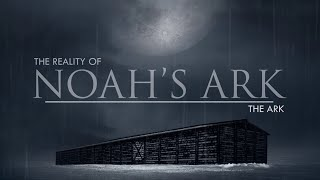 The Ark | The Reality of Noah's Ark