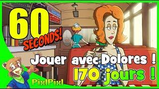 RECORD DE 170 JOURS DE SURVIE EN JOUANT DOLORES ! (60 SECONDS)