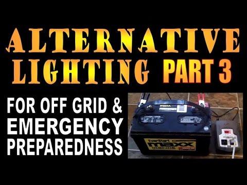 ALTERNATIVE LIGHTING. Part 3.. For Off Grid and Emergency Preparedness