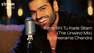 download lagu Kitne Bhi Tu Karle Sitam The Unwind Mix By gratis