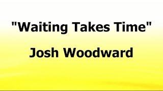 Watch Josh Woodward Waiting Takes Time video