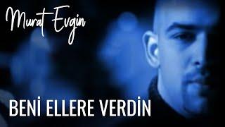 Murat Evgin - Beni Ellere Verdin