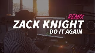 Zack Knight - Do It Again (Pia Mia, Chris Brown Refix)