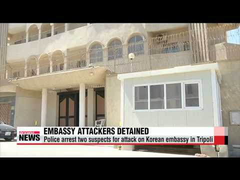 Police in Libya arrest two suspects for Korean embassy attack   리비아 경찰 ″한국대