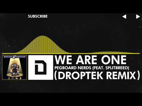 [Electro] - Pegboard Nerds - We Are One (feat. Splitbreed) (Droptek Remix) [Spotlight Compilation 1 - May 13th]